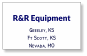 R&R Equipment Greeley, KS Ft Scott, KS Nevada, MO